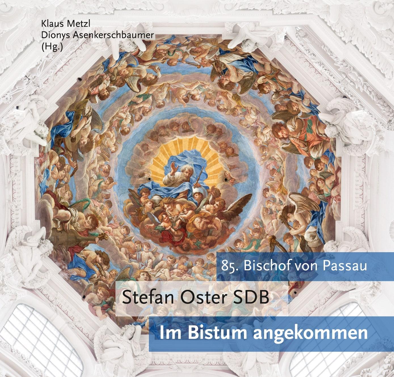 Im Bistum angekommen. Stefan Oster SDB – 85. Bischof von Passau ...